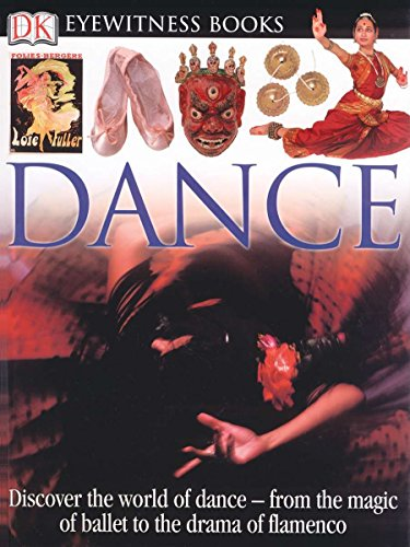 DK Eyewitness Books: Dance: Discover the World of Dance from the Magic of Ballet to the Drama of Flamenco