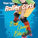 Boot Camp Blues: Roller Girls, Book 4 Audiobook by Megan Sparks Narrated by Jessica Martin