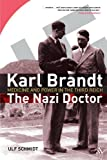Karl Brandt - The Nazi Doctor : Medicine and Power in the Third Reich, Schmidt, Ulf, 1847252060