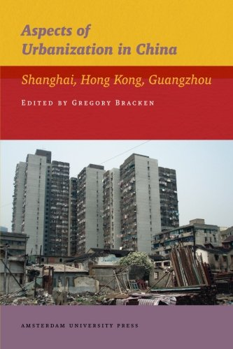 Aspects of Urbanization in China: Shanghai, Hong Kong, Guangzhou (IIAS Publications)