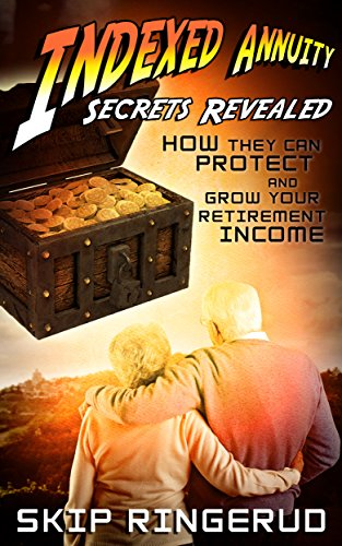 Indexed Annuity Secrets Revealed: How they can Protect and Grow your Retirement Income