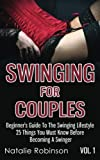 Swinging For Couples Vol. 1: Beginner's Guide To The Swinging Lifestyle - 25 Things You Must Know Before Becoming A Swinger (Ultimate Swingers' Guide) (Volume 1)