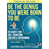 Be The Genius You Were Born To Be: 10 Secrets That Will Transform You Into A Superhuman (Health, Abundance, Happiness & Positive Thinking)