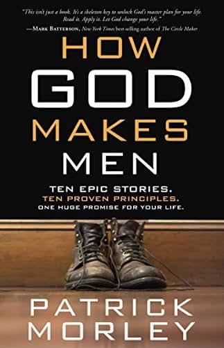 How God Makes Men: Ten Epic Stories. Ten Proven Principles. One Huge Promise for Your Life.