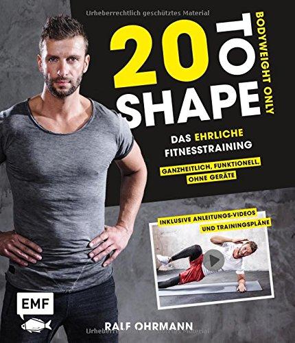 20 to Shape – Bodyweight only: Fit ohne Geräte: Das ehrliche Fitnesstraining – Ganzheitlich, funktionell, ohne Geräte: Inklusive Anleitungs-Videos und Trainingspläne