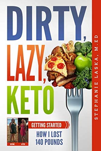 DIRTY, LAZY, KETO: Getting Started: How I Lost 140 Pounds ()