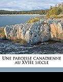 Une Paroisse Canadienne Au Xviie Siècle, H. r. 1831-1904 Casgrain and H r. 1831-1904 Casgrain, 1149577983