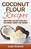 Baking with Coconut Oil Coconut Flour Recipes: Your Ultimate Low Carb, Gluten Free & Paleo Friendly Coconut Flour Cookbook (Coconut Oil, Coconut Oil Recipes, Coconut Oil For Weight ... Oil For Beginners, Coconut Oil Miracles)