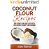 Coconut Flour Recipes: Your Ultimate Low Carb, Gluten Free & Paleo Friendly Coconut Flour Cookbook (Coconut Oil, Coconut Oil Recipes, Coconut Oil For Weight ... Oil For Beginners, Coconut Oil Miracles)