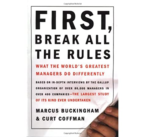 First, Break All The Rules: What The Worlds Greatest Managers Do  Differently: Buckingham, Marcus, Coffman, Curt: 8601409848853: Books -  Amazon.ca