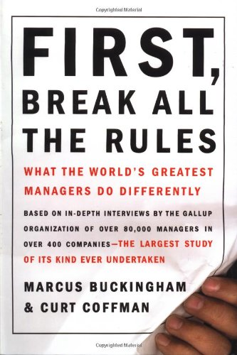 First, Break All the Rules: What the World's Greatest Managers Do Differently-cover