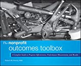 The Nonprofit Outcomes Toolbox: A Complete Guide to Program Effectiveness, Performance Measurement, and Results (Wiley Nonprofit Authority)