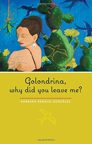 Golondrina, why did you leave me?: A Novel (Chicana Matters (Paperback))