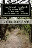 Law School Handbook Contracts: UCC / Common Law definitions and outlines: Contracts and UCC outlines with definitions and examples for law school (Cambridge Studies in Linguistics (Paperback))