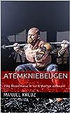 Atemkniebeugen: 15kg Muskelmasse in nur 8 Wochen aufbauen! (German Edition)