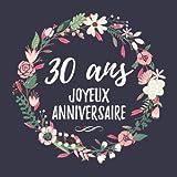 30 Ans Joyeux Anniversaire: 30eme d'anniversaire Cadeau - Livre d'or 30 ans idées cadeaux pour les meilleurs amis - Fête d'anniversaire Livre d'or ... - 120 pages pour les félicitations écrites