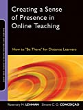 "Creating a Sense of Presence in Online Teaching: How to ""Be There"" for Distance Learners (Jossey-Bass Guides to Online Teaching and Learning)"