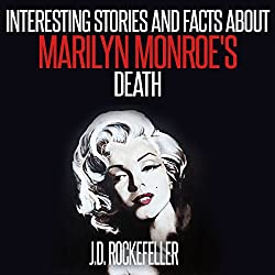 Interesting Stories and Facts About Marilyn Monroe's Death
