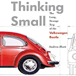 Thinking Small: The Long, Strange Trip of the Volkswagon Beetle | Andrea Hiott
