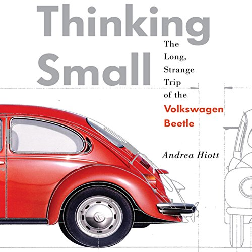 Thinking Small: The Long, Strange Trip of the Volkswagon Beetle by Audible Studios