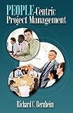 People-Centric Project Management, Richard C. Bernheim, 1554891043