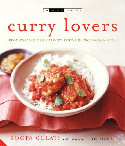 Curry Lovers: From Keralan Fish Curry to Koftas in Cinnamon Masala (The Small Book of Good Taste Series)