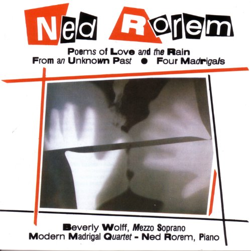 Ned Rorem: Poems Of Love And The Rain; From An Unknown Past; Four Madrigals - Unknown Four