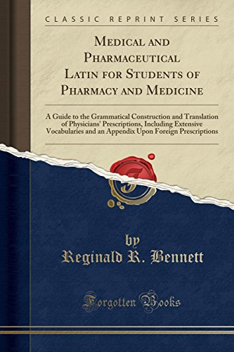 Medical and Pharmaceutical Latin for Students of Pharmacy and Medicine: A Guide to the Grammatical Construction and Translation of Physicians' Upon Foreign Prescriptions (Classic Reprint)