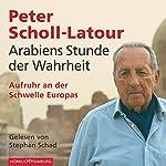 Arabiens Stunde der Wahrheit: Aufruhr an der Schwelle Europas | Peter Scholl-Latour