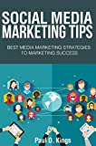 Social Media Marketing Tips: Best Media Marketing Strategies To Marketing Success (Making Money Online)