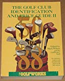 The Golf Club Identification and Price Guide, Mark Wilson and Staff, 0927956004