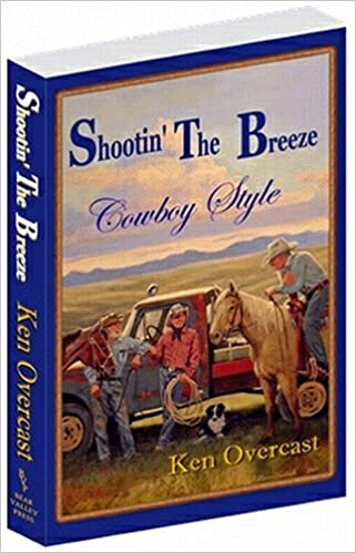 Shootin' the Breeze, Cowboy Style by Ken Overcast (2005-02-28)