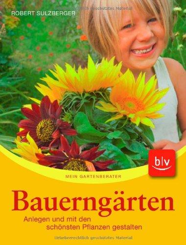 Bauerngärten: Anlegen und mit den schönsten Pflanzen gestalten ...