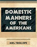 Domestic Manners of the Americans 1901, Trollope, 1594623708