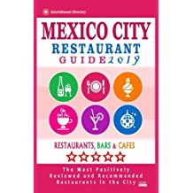 Mexico City Restaurant Guide 2019: Best Rated Restaurants in Mexico City, Mexico - 500 Restaurants, Bars and Cafés Recommended for Visitors, 2019