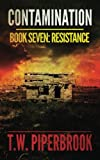 Contamination 7: Resistance (Contamination Post-Apocalyptic Zombie Series) (Volume 7)