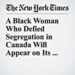 A Black Woman Who Defied Segregation in Canada Will Appear on Its Currency | Ian Austen