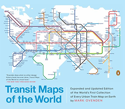 Transit Maps of the World: Expanded and Updated Edition of the World's First Collection of Every...