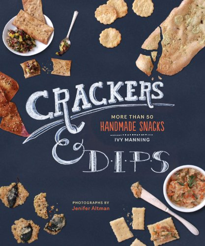 Crackers & Dips: More than 50 Handmade Snacks -