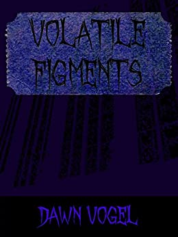 Volatile Figments by [Vogel, Dawn]