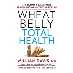 Wheat Belly Total Health: The Ultimate Grain-Free Health and Weight-Loss Life Plan | William Davis