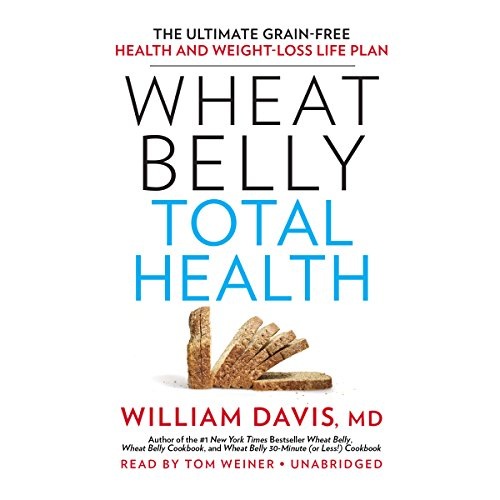 Wheat Belly Total Health: The Ultimate Grain-Free Health and Weight-Loss Life Plan by Blackstone Audio, Inc.