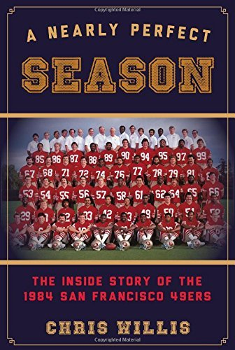 Nearly Perfect Season: The Inside Story of the 1984 San Francisco 49ers by Chris Willis (16-Aug-2014) Hardcover
