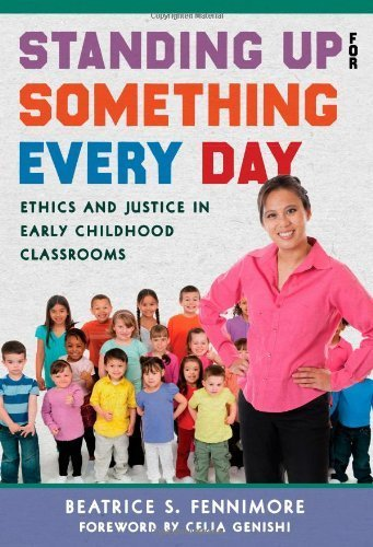 Standing Up for Something Every Day: Ethics and Justice in Early Childhood Classrooms (Early Childhood Education) by Beatrice S. Fennimore (2014-05-01)