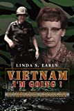 Vietnam I'm Going !, Linda S. Earls, 1477108939