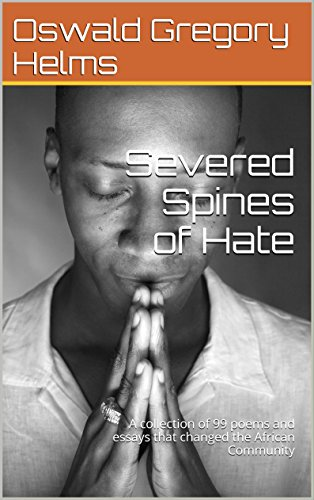 (Severed Spines of Hate: A collection of 99 poems and essays that changed the African)