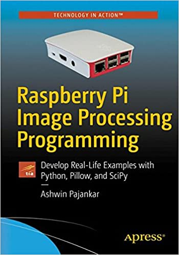 Raspberry Pi Image Processing Programming: Develop Real-Life Examples with Python, Pillow, and SciPy 1st ed. Edition
