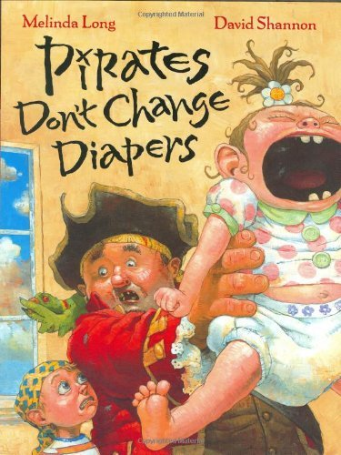 Pirates Dont Change Diapers (Pirates Don't Change Diapers [Hardcover] [full letter line] (Author) Melinda Long, David Shannon)