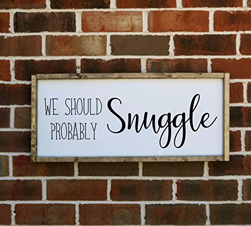 (We Should Probably Snuggle Farmhouse sign, multiple sizes available)