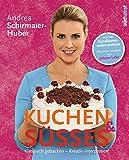 Kuchen & Süßes: Klassisch gebacken - kreativ interpretiert (German Edition)
